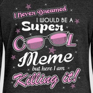 I never dreamed I would be a super cool meme but h - Women's Boat Neck Long Sleeve Top