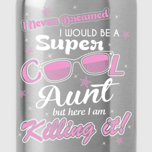 I never dreamed I would be a super cool aunt but h - Water Bottle