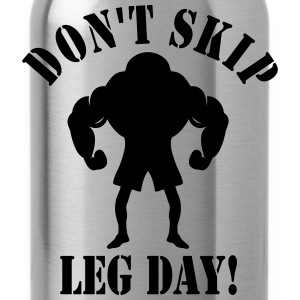 DON'T SKIP LEG DAY! - Water Bottle