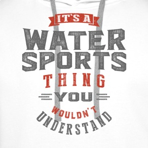 It's a Water Sports Thing | T-shirt - Men's Premium Hoodie