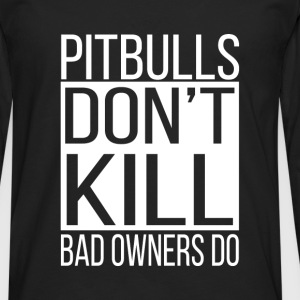 Pitbulls don't kill, bad owners do! - Men's Premium Longsleeve Shirt
