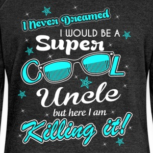 I never dreamed I would be a super cool uncle but  - Women's Boat Neck Long Sleeve Top