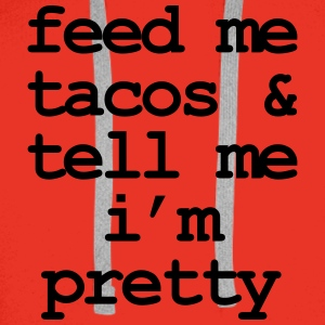 Feed me & tacos & tell me i'm pretty Tee shirts - Sweat-shirt à capuche Premium pour hommes