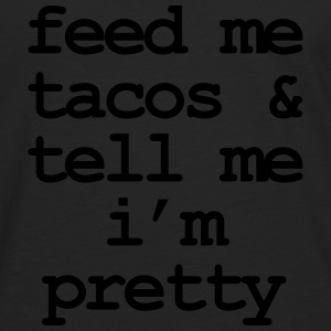 Feed me & tacos & tell me i'm pretty T-shirts - Mannen Premium shirt met lange mouwen