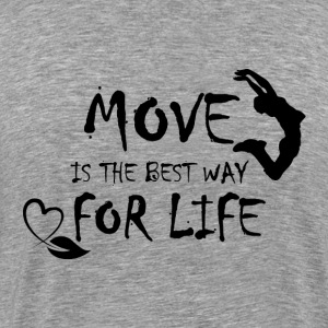 Move is the Best Way - T-shirt Premium Homme