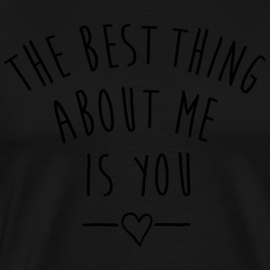 THE BEST THING ABOUT ME IS YOU Sports wear - Men's Premium T-Shirt