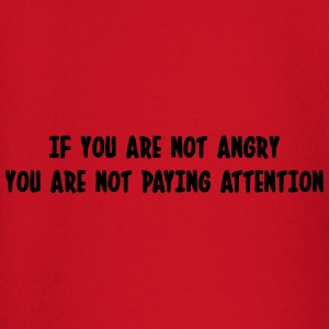 If you are not angry, you are not paying attention T-Shirts - Baby Long Sleeve T-Shirt