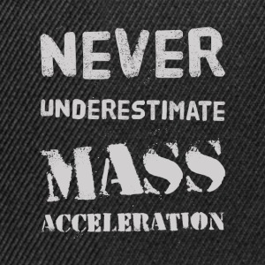 Never underestimate Mass Acceleration Shirts - Snapback cap