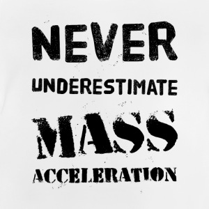 Never underestimate Mass Acceleration Shirts - Baby T-shirt