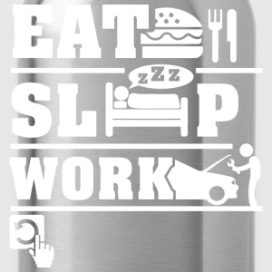 Eat Sleep Work  T-Shirts - Water Bottle