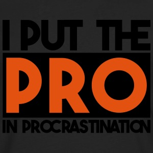 I put the PRO in procrastination T-Shirts - Männer Premium Langarmshirt