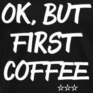 First Coffee Pullover & Hoodies - Männer Premium T-Shirt