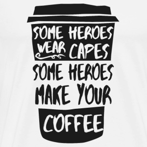 Some heroes wear capes, some heroes make your coffee Long Sleeve Shirts - Men's Premium T-Shirt