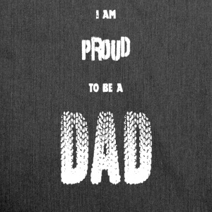 MännerShirt I am proud to be a DAD - Schultertasche aus Recycling-Material