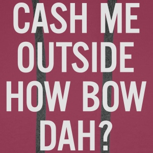 cash me outside How Bow Dah? T-shirts - Mannen Premium hoodie