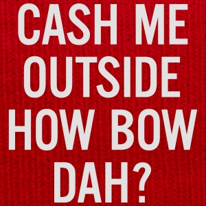cash me outside How Bow Dah? T-Shirts - Winter Hat