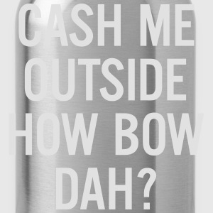 cash me outside How Bow Dah? T-Shirts - Water Bottle