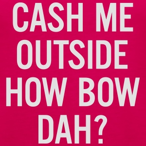 cash me outside How Bow Dah? Koszulki - Tank top damski Premium