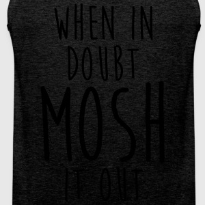WHEN IN DOUBT MOSH IT OUT T-Shirts - Men's Premium Tank Top