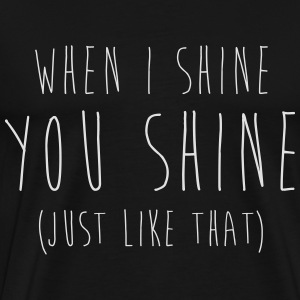 When I Shine You Shine Sacs et sacs à dos - T-shirt Premium Homme