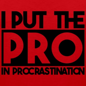 I put the PRO in procrastination T-Shirts - Männer Premium Tank Top