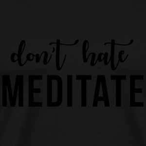 Don't hate meditate Tops - Men's Premium T-Shirt