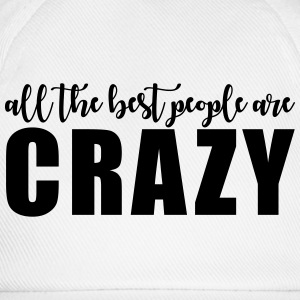 All the best people are crazy T-Shirts - Baseball Cap