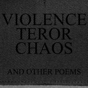 Violence teror chaos and other poems Tee shirts - Casquette snapback