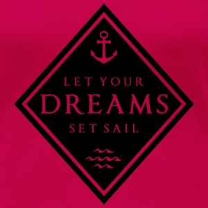 LET YOUR DREAMS SET SAILS Tops - Women's Premium T-Shirt