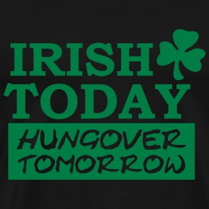 Irish today hungover tomorrow Pullover & Hoodies - Männer Premium T-Shirt