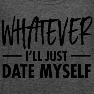 Whatever - I'll Just Date Myself Tee shirts - Débardeur Femme marque Bella