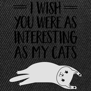 I Wish You Were As Interesting As My Cats T-shirts - Snapback cap