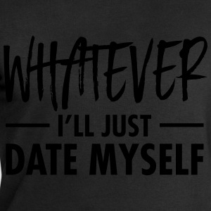 Whatever - I'll Just Date Myself T-Shirts - Men's Sweatshirt by Stanley & Stella