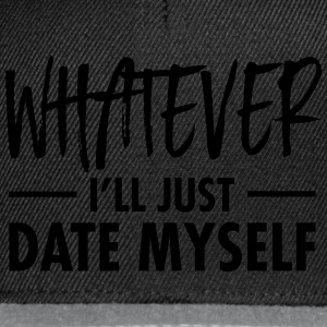 Whatever - I'll Just Date Myself Tee shirts - Casquette snapback