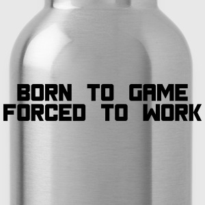 born to game forced to work T-shirts - Drikkeflaske