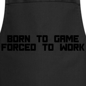 born to game forced to work T-shirts - Forklæde