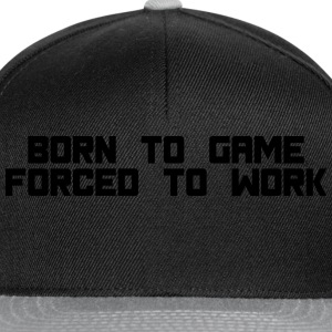born to game forced to work T-skjorter - Snapback-caps