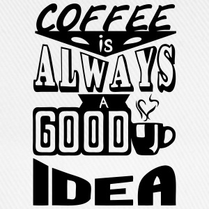 Coffee quote always good idea Tops - Baseball Cap