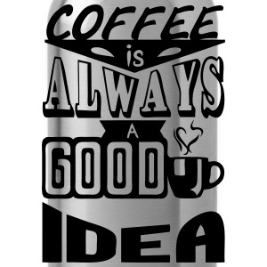 Coffee quote always good idea Tops - Water Bottle