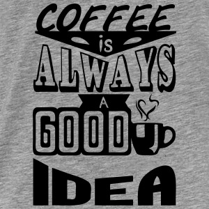 Coffee quote always good idea Sudaderas - Camiseta premium hombre