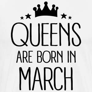 Queens Are Born In March Tabliers - T-shirt Premium Homme