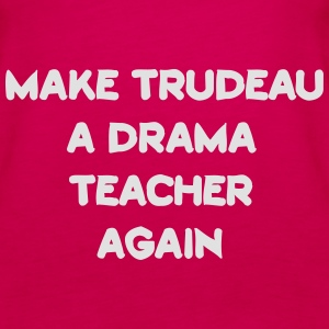 Make trudeau a drama teacher Bluzy - Tank top damski Premium