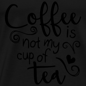 coffee is not my cup of tea  Tops - Men's Premium T-Shirt