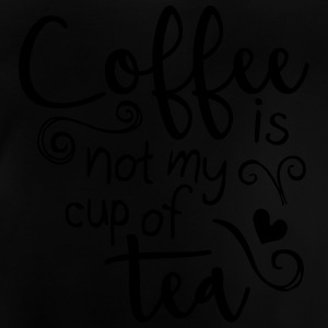 coffee is not my cup of tea  Shirts - Baby T-Shirt