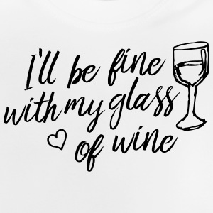 i'll be fine with my glass of wine Shirts - Baby T-Shirt