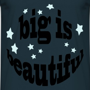big is beautiful - Männer T-Shirt