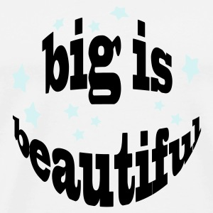 big is beautiful - Männer Premium T-Shirt