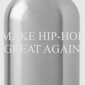 Make hip hop great again Hoodies & Sweatshirts - Water Bottle