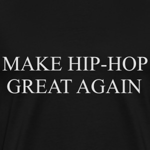 Make hip hop great again Bluzy - Koszulka męska Premium