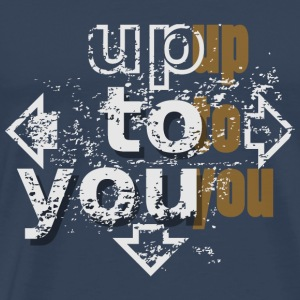 Up to you Ropa deportiva - Camiseta premium hombre
